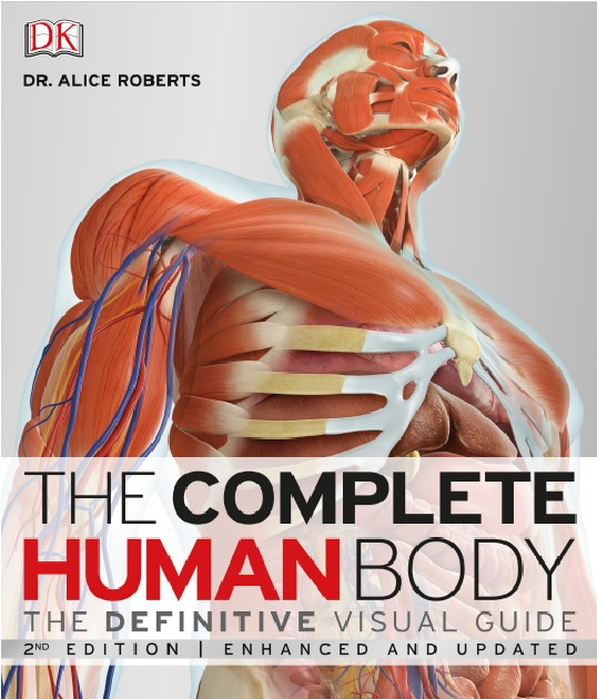 The Complete Human Body, 2nd Edition: The Definitive Visual Guide Enhanced, Updated Edition PDF